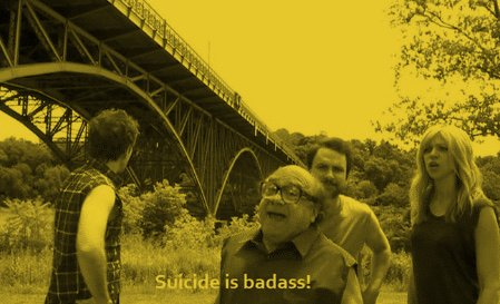 frank looks at the camera and says 'suicide is badass'. from it's always sunny in philadelphia